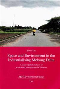 Space and Environment in the Industrialising Mekong Delta: A Socio-Spatial Analysis of Wastewater Management in Vietnam
