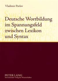 Deutsche Wortbildung Im Spannungsfeld Zwischen Lexikon Und Syntax: Synchronie Und Diachronie