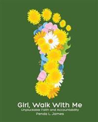 Girl, Walk with Me: Unpluckable Faith and Accountability