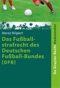 Das Fuballstrafrecht Des Deutschen Fuball-Bundes (Dfb): Kommentar Zur Rechts- Und Verfahrensordnung Des Deutschen Fuball-Bundes (Ruvo) Nebst Erluterun