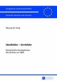 Idealbilder - Zerrbilder: Romantische Konzeptionen Des Orients Um 1800