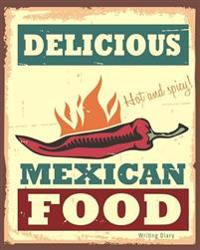 Delicious Mexican Food Journal Notebook Writing Diary: Vintage Mexican Food Sign Lined 160 Pages - 8 X 10 Large Journal for Writing in