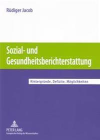 Sozial- Und Gesundheitsberichterstattung: Hintergrunde, Defizite, Moglichkeiten