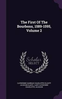 The First of the Bourbons, 1589-1595, Volume 2