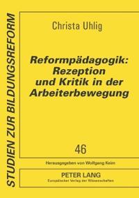 """Reformpaedagogik: Rezeption Und Kritik in Der Arbeiterbewegung: Quellenauswahl Aus Den Zeitschriften"""" Die Neue Zeit"""" (1883-1918) Und """"Sozialistische M"""