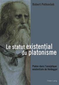 Le Statut Existential Du Platonisme: Platon Dans L'Analytique Existentiale de Heidegger