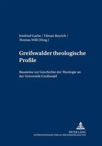 Greifswalder Theologische Profile: Bausteine Zur Geschichte Der Theologie an Der Universitaet Greifswald