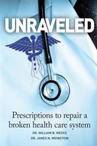 Unraveled: Prescriptions to Repair a Broken Health Care System