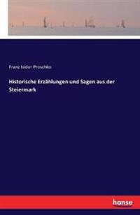 Historische Erzahlungen Und Sagen Aus Der Steiermark