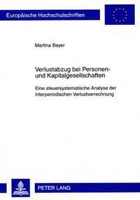 Verlustabzug Bei Personen- Und Kapitalgesellschaften: Eine Steuersystematische Analyse Der Interperiodischen Verlustverrechnung