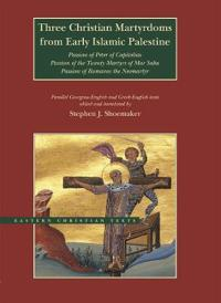 Three Christian Martyrdoms from Early Islamic Palestine