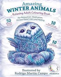 Relaxing Adult Coloring Book: Amazing Winter Animals: For Relaxation, Meditation, Stress Relief, Calm and Healing