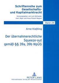 Der Uebernahmerechtliche Squeeze-Out Gemaeß §§ 39a, 39b Wpueg: Analyse Eines Neuen Instituts Zum Ausschluss Von Minderheitsaktionaeren