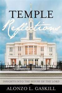 Temple Reflections: Insights Into the House of the Lord