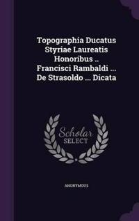 Topographia Ducatus Styriae Laureatis Honoribus .. Francisci Rambaldi ... de Strasoldo ... Dicata