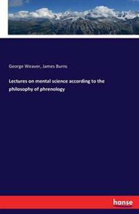 Lectures on Mental Science According to the Philosophy of Phrenology