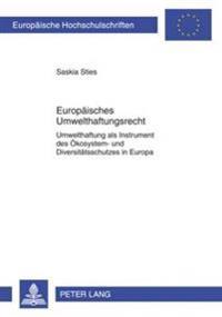 Europaeisches Umwelthaftungsrecht: Umwelthaftung ALS Instrument Des Oekosystem- Und Diversitaetsschutzes in Europa- Unter Besonderer Beruecksichtigung