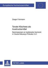 "Tonale Klischees ALS Ausdrucksmittel: Reminiszenzen an Traditionelle Harmonik in Claude Debussys ""Preludes I & II"""