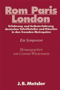 ROM - Paris - Londonerfahrung Und Selbsterfahrung Deutscher Schriftsteller Und Kunstler in Denfremden Metropolen: Dfg-Symposion 1985