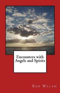 Encounters with Angels and Spirits