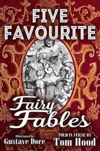 Five Favorite Fairy Fables: A Collection of the Favourite Old Tales Illustrated