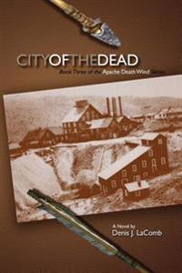City of the Dead: Apache Death Wind - Book Three
