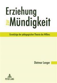Erziehung Zur Muendigkeit: Grundzuege Der Paedagogischen Theorie Des Willens