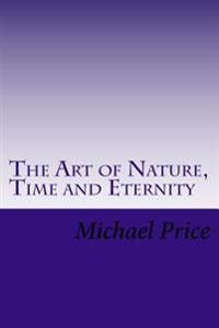 The Art of Nature, Time and Eternity