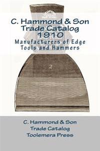 C. Hammond & Son Trade Catalogue 1910: Manufacturers of Edge Tools and Hammers