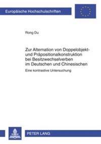 Zur Alternation Von Doppelobjekt- Und Praepositionalkonstruktion Bei Besitzwechselverben Im Deutschen Und Chinesischen: Eine Kontrastive Untersuchung