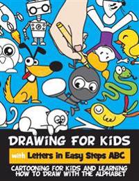 Drawing for Kids with Letters in Easy Steps ABC: Cartooning for Kids and Learning How to Draw with the Alphabet