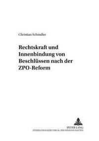 Rechtskraft Und Innenbindung Von Beschluessen Nach Der Zpo-Reform