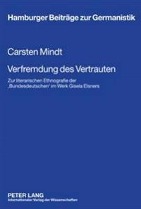 Verfremdung Des Vertrauten: Zur Literarischen Ethnografie Der 'Bundesdeutschen' Im Werk Gisela Elsners