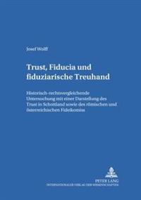 Trust, Fiducia Und Fiduziarische Treuhand: Historisch-Rechtsvergleichende Untersuchung Mit Einer Darstellung Des Trust in Schottland Sowie Des Roemisc