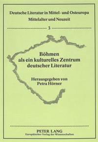 Boehmen ALS Ein Kulturelles Zentrum Deutscher Literatur