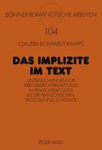 """Das Implizite Im Text: Untersuchungen Zur Kriegsberichterstattung Im Irakkonflikt 2003 in Der Franzoesischen Tageszeitung """"Le Monde"""""""