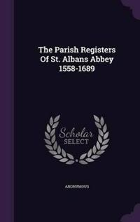The Parish Registers of St. Albans Abbey 1558-1689