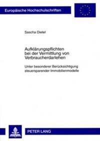 Aufklaerungspflichten Bei Der Vermittlung Von Verbraucherdarlehen: Unter Besonderer Beruecksichtigung Steuersparender Immobilienmodelle