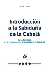 Introduccion a la Sabiduria de la Cabala: Curso de Estudio de Los Fundamentos de la Sabiduria de la Cabala