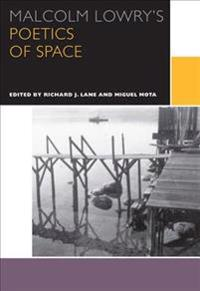Malcolm Lowry's Poetics of Space