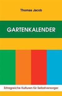 Gartenkalender - Ertragreiche Kulturen Fur Selbstversorger: Immerwahrender, Erprobter Saat- Und Pflanzkalender