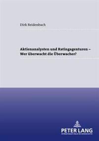 Aktienanalysten Und Ratingagenturen - - Wer Ueberwacht Die Ueberwacher?