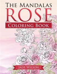 Rose Coloring Book: The Mandalas