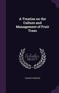 A Treatise on the Culture and Management of Fruit Trees