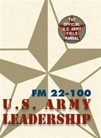 Army Field Manual FM 22-100 (the U.S. Army Leadership Field Manual)