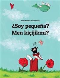 Soy Pequena? Men Kicijikmi?: Libro Infantil Ilustrado Espanol-Turcomano (Edicion Bilingue)