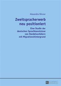 Zweitspracherwerb Neu Positioniert: Eine Studie Der Deutschen Sprachkenntnisse Von Handelsschuelern Mit Migrationshintergrund