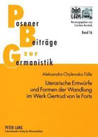 Literarische Entwuerfe Und Formen Der Wandlung Im Werk Gertrud Von Le Forts