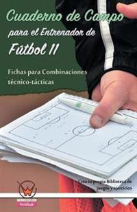 Cuaderno de Campo Para El Entrenador de Futbol 11. Fichas Para Combinaciones