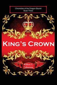 King's Crown: Chronicles of the Dragon-Bound, Book 3